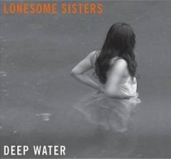 The Lonesome Sisters – Deep Water