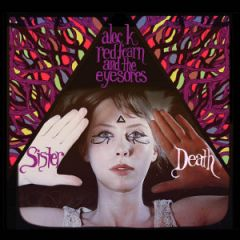 Alec K Redfearn & The Eyesores - Sister Death