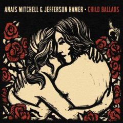 Anaïs Mitchell & Jefferson Hamer - Child Ballads
