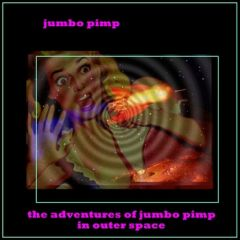 Jumbo Pimp - The Adventures of Jumbo Pimp in Outer Space