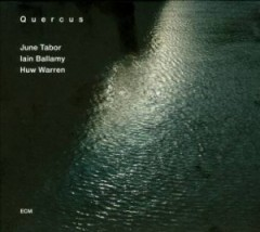 June Tabor, Huw Warren, Iain Ballamy - Quercus