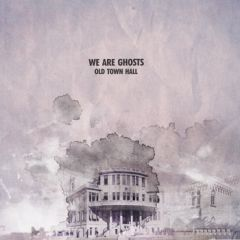 We Are Ghosts Old Town Hall
